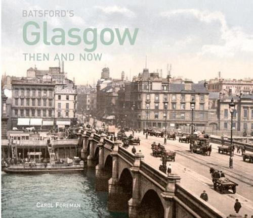 Batsford's Glasgow Then and Now: History of the city in photographs - Then and Now (Hardback)