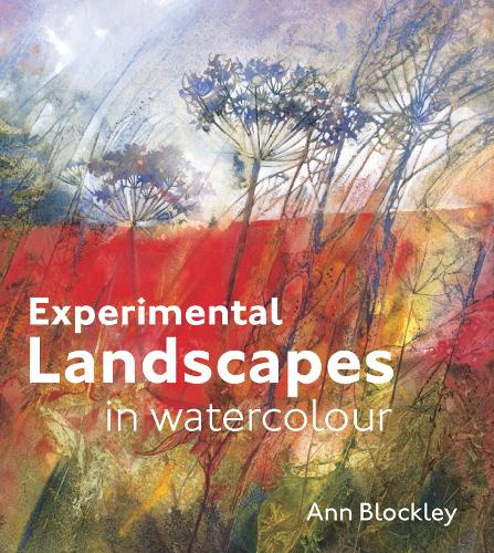 Experimental Landscapes in Watercolour: Creative techniques for painting landscapes and nature (Hardback)