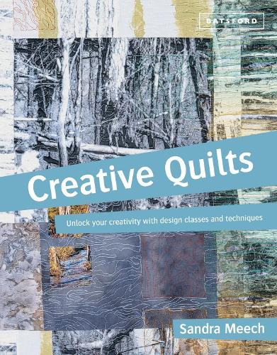 Creative Quilts: Design techniques for textile artists (Paperback)