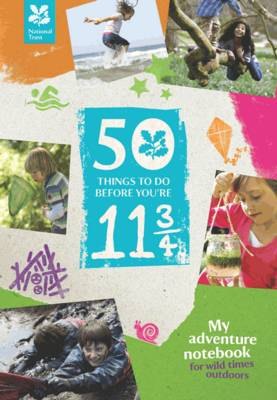 50 Things to Do Before You're 11 3/4 (2014): My Adventure Notebook - For Wild Times Outdoors (Hardback)