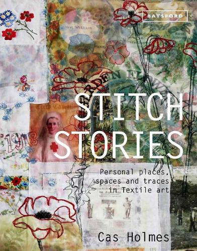 Stitch Stories: Personal places, spaces and traces in textile art (Hardback)