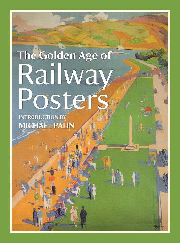 The Golden Age of Railway Posters (Hardback)
