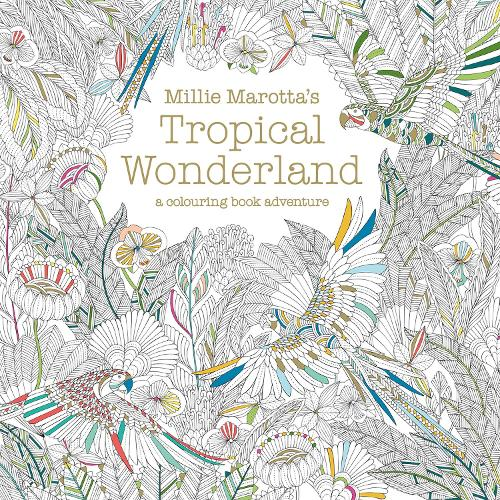 Millie Marotta's Tropical Wonderland: a colouring book adventure - Millie Marotta 2 (Paperback)