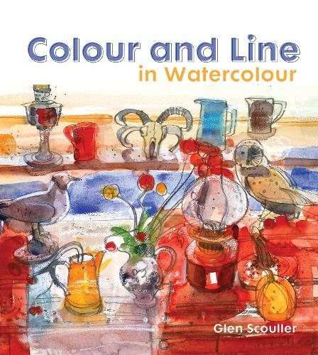 Colour and Line in Watercolour: Working with pen, ink and mixed media (Hardback)