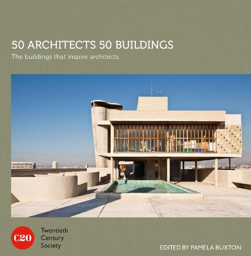 50 Architects 50 Buildings: The buildings that inspire architects (Hardback)