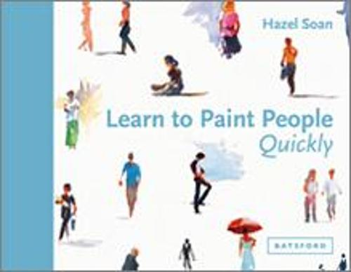 Learn to Paint People Quickly: A practical, step-by-step guide to learning to paint people in watercolour and oils - Learn Quickly (Paperback)