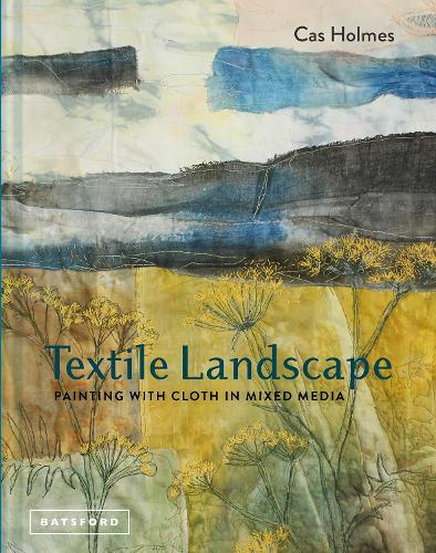 Textile Landscape: Painting with Cloth in Mixed Media (Hardback)