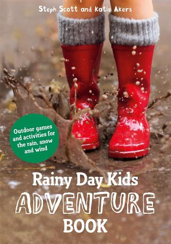 Rainy Day Kids Adventure Book: Outdoor games and activities for the wind, rain and snow (Paperback)