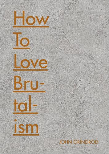 How to Love Brutalism (Hardback)