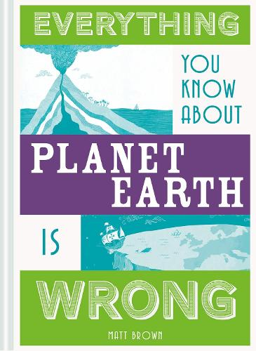 Everything You Know About Planet Earth is Wrong (Hardback)