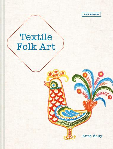 Textile Folk Art: Design, Techniques and Inspiration in Mixed-Media Textile (Hardback)