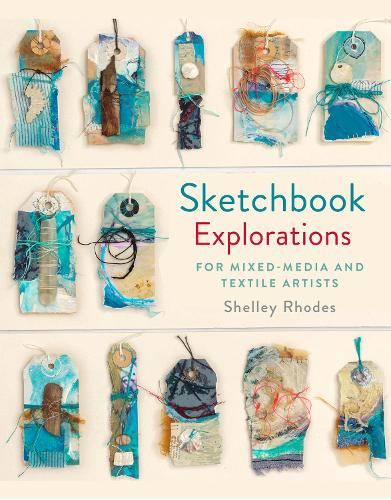 Sketchbook Explorations: for mixed-media and textile artists (Hardback)