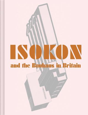 Isokon and the Bauhaus in Britain (Hardback)
