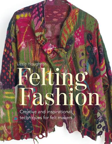 Felting Fashion: Creative and inspirational techniques for feltmakers (Paperback)