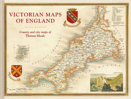 Victorian Maps of England: The county and city maps of Thomas Moule (Hardback)