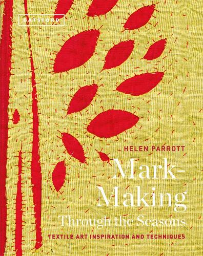 Textile Art Inspirations and Techniques Mark-Making Through the Seasons (Hardback)