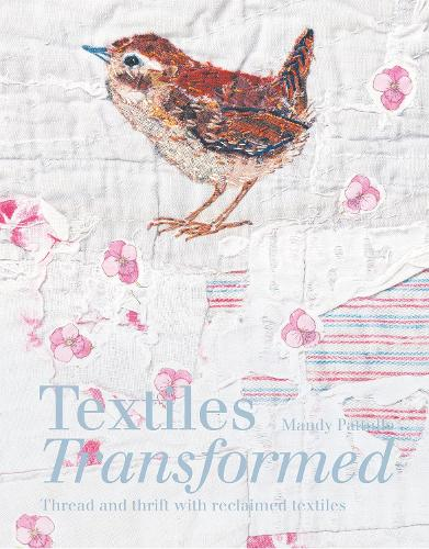 Textiles Transformed: Thread and thrift with reclaimed textiles (Hardback)
