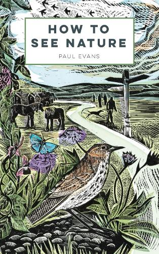 How To See Nature By Paul Evans Waterstones