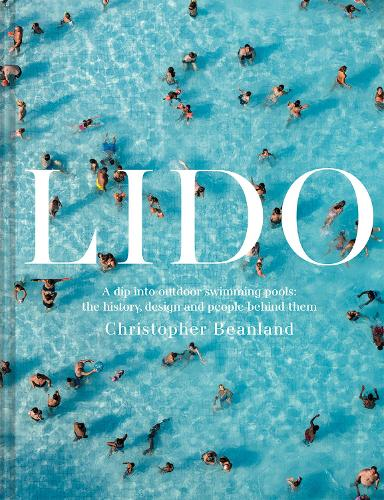 Lido: A dip into outdoor swimming pools: the history, design and people behind them (Hardback)