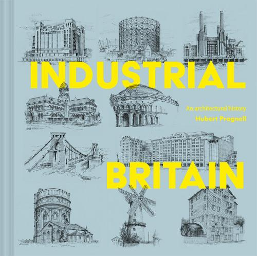Industrial Britain: An Architectural History (Hardback)