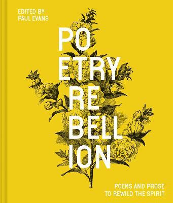 Poetry Rebellion: Poems and prose to rewild the spirit (Hardback)