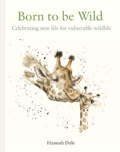 Born to be Wild: celebrating new life for vulnerable wildlife (Hardback)