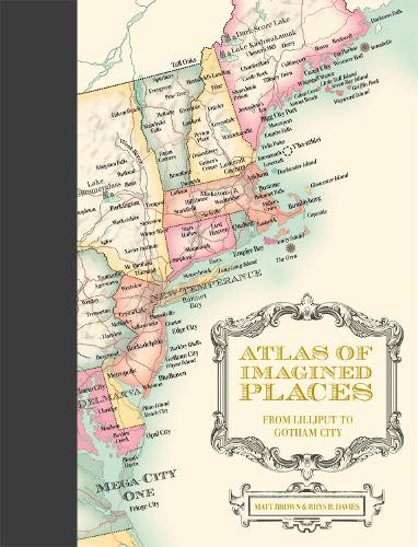 Atlas of Imagined Places: from Lilliput to Gotham City (Hardback)