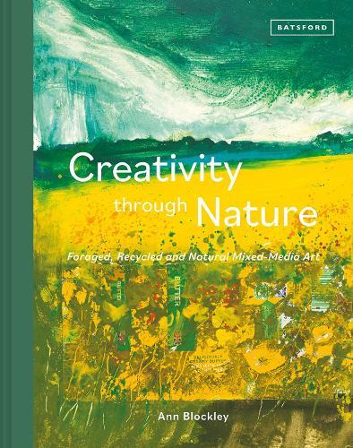 Creativity Through Nature: Foraged, Recycled and Natural Mixed-Media Art (Hardback)