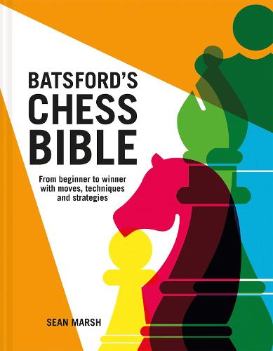 Batsford's Chess Bible: From beginner to winner with moves, techniques and strategies (Hardback)