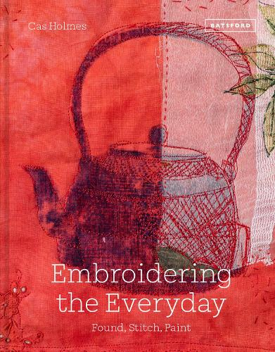 Embroidering the Everyday: Found, Stitch and Paint (Hardback)
