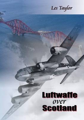 Luftwaffe over Scotland: A history of German air attacks on Scotland, 1939-45 (Paperback)