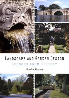Landscape and Garden Design: Lessons from History (Paperback)