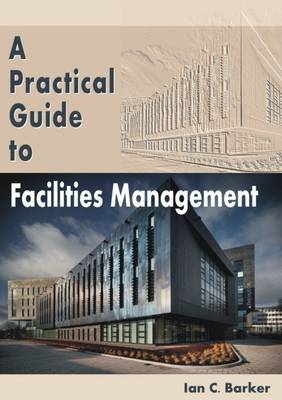 A Practical Guide to Facilities Management (Paperback)