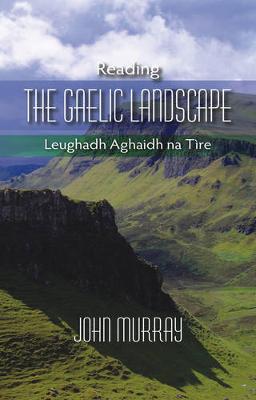 Reading the Gaelic Landscape: Leughadh Aghaidh Na Tire (Paperback)