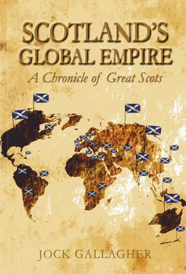 Scotland's Global Empire: A Chronicle of Great Scots (Paperback)