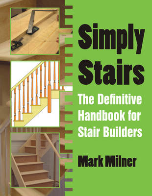 Simply Stairs: The Definitive Handbook for Stair Builders (Paperback)