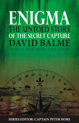Enigma: The Untold Story of the Secret Capture - The British Navy at War and Peace 3 (Hardback)