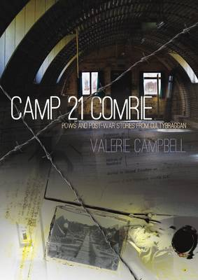 Camp 21 Comrie: POWs and Post-War Stories from Cultybraggan (Paperback)