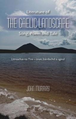 Literature of the Gaelic Landscape: Song, Poem and Tale (Paperback)