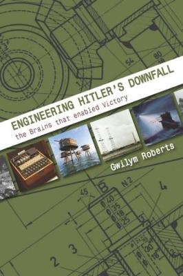 Engineering Hitler's Downfall: the Brains that Enabled Victory (Paperback)