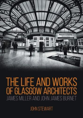The Life and Works of Glasgow Architects James Miller and John James Burnet (Paperback)