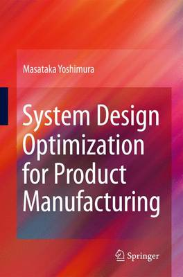 System Design Optimization for Product Manufacturing (Hardback)