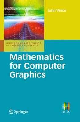 Mathematics for Computer Graphics - Undergraduate Topics in Computer Science (Paperback)