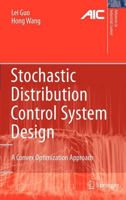 Stochastic Distribution Control System Design: A Convex Optimization Approach - Advances in Industrial Control (Hardback)