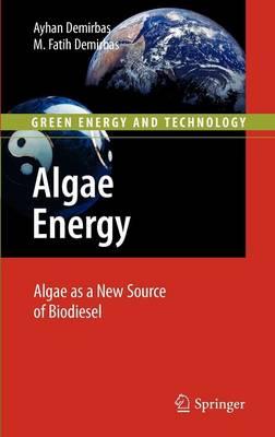 Algae Energy: Algae as a New Source of Biodiesel - Green Energy and Technology (Hardback)
