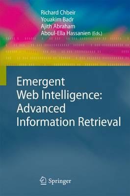 Emergent Web Intelligence: Advanced Information Retrieval - Advanced Information and Knowledge Processing (Hardback)