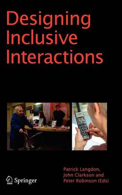 Designing Inclusive Interactions: Inclusive Interactions Between People and Products in Their Contexts of Use (Hardback)