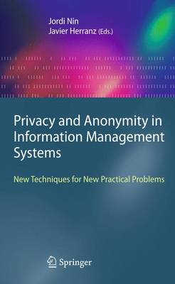 Privacy and Anonymity in Information Management Systems: New Techniques for New Practical Problems - Advanced Information and Knowledge Processing (Hardback)