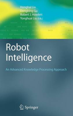 Robot Intelligence: An Advanced Knowledge Processing Approach - Advanced Information and Knowledge Processing (Hardback)