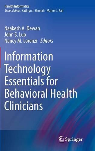 Information Technology Essentials for Behavioral Health Clinicians - Health Informatics (Hardback)